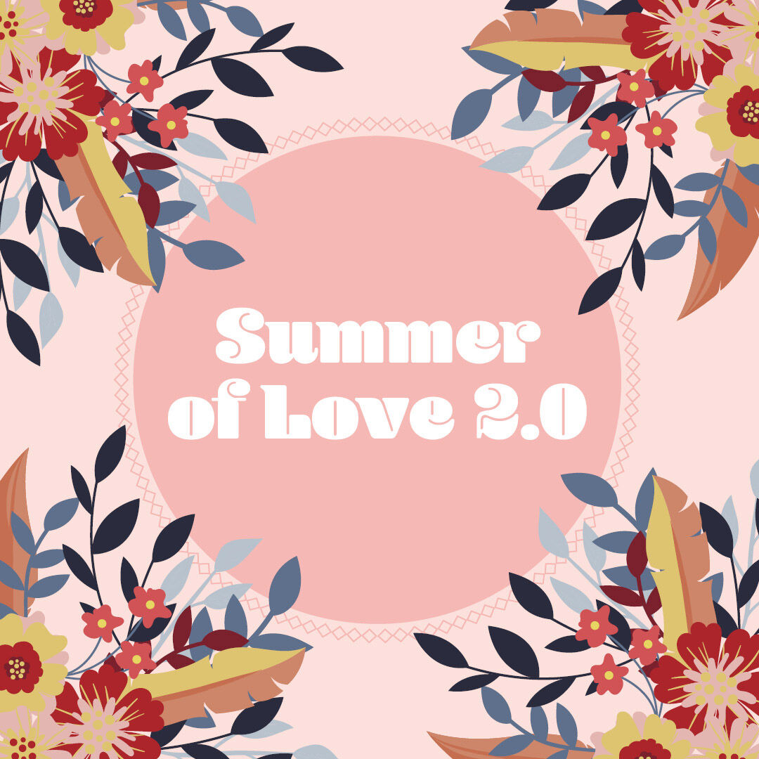 Summer of love 2.0
